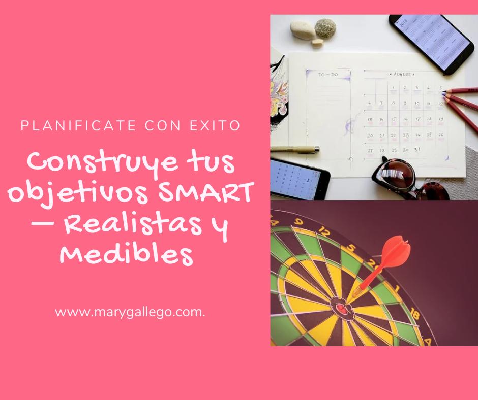 Construye tus objetivos SMART  – Realistas y Medibles para ser más Productivas